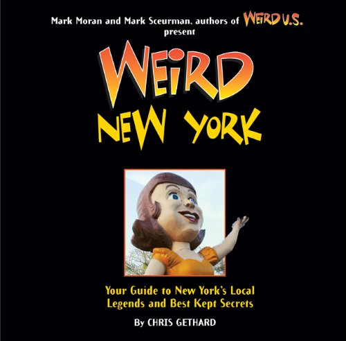 Weird New York: Your Guide to New York's Local Legends and Best Kept Secrets 9781402778407