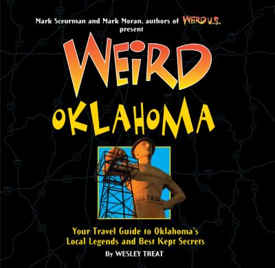 Weird Oklahoma: Your Travel Guide to Oklahoma's Local Legends and Best Kept Secrets 9781402754364