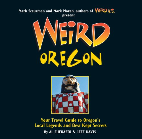 Weird Oregon: Your Travel Guide to Oregon's Local Legends and Best Kept Secrets 9781402754661