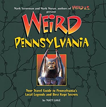 Weird Pennsylvania: Your Travel Guide to Pennsylvania's Local Legends and Best Kept Secrets 9781402732799