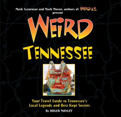 Weird Tennessee: Your Travel Guide to Tennessee's Local Legends and Best Kept Secrets 9781402754654