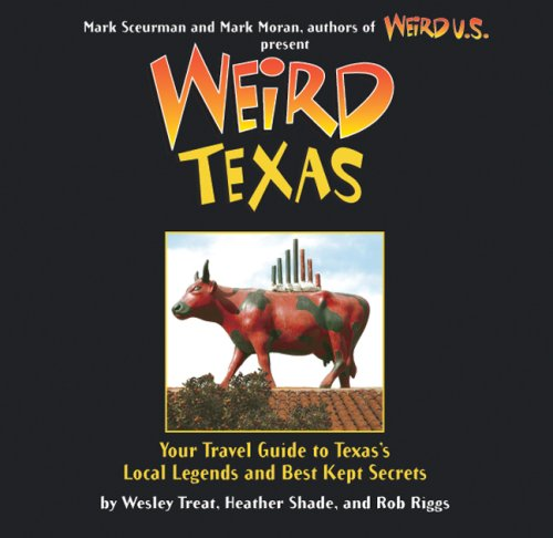 Weird Texas: Your Travel Guide to Texas's Local Legends and Best Kept Secrets 9781402766879