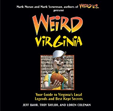 Weird Virginia: Your Guide to Virginia's Local Legends and Best Kept Secrets 9781402778414