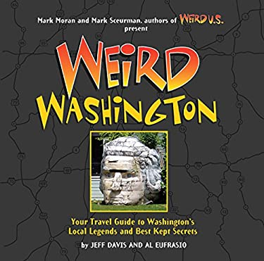 Weird Washington: Your Travel Guide to Washington's Local Legends and Best Kept Secrets 9781402745454