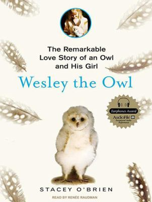 Wesley the Owl: The Remarkable Love Story of an Owl and His Girl 9781400160594