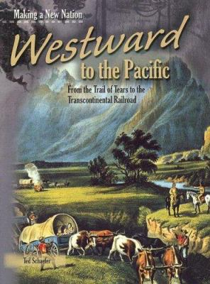 Westward to the Pacific: From the Trail of Tears to the Transcontinental Railroad 9781403478368