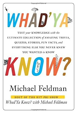 Whad'ya Know?: Test Your Knowledge with the Ultimate Collection of Amazing Trivia, Quizzes, Stories, Fun Facts, and Everything Else Y 9781402218507