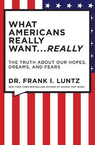 What Americans Really Want... Really: The Truth about Our Hopes, Dreams, and Fears 9781401322816