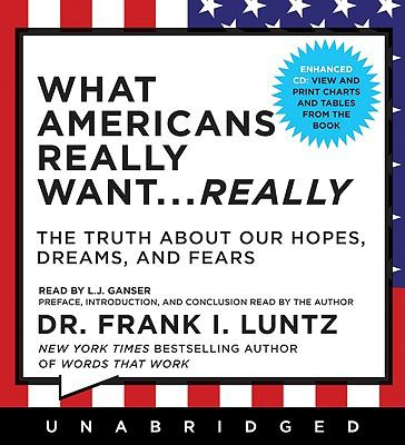 What Americans Really Want... Really: The Truth about Our Hopes, Dreams, and Fears 9781401394356