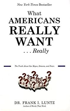 What Americans Really Want...Really: The Truth about Our Hopes, Dreams, and Fears 9781401310417