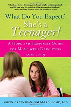 What Do You Expect? She's a Teenager!: A Hope and Happiness Guide for Moms with Daughters Ages 11-19 9781402256240