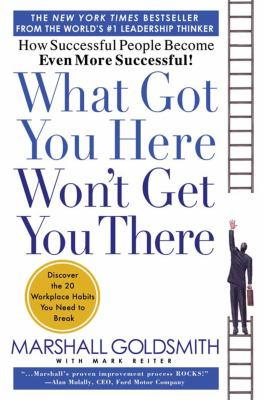 What Got You Here Won't Get You There: How Successful People Become Even More Successful 9781401301309