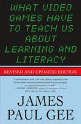 What Video Games Have to Teach Us about Learning and Literacy. Second Edition: Revised and Updated Edition 9781403984531
