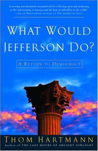 What Would Jefferson Do?: A Return to Democracy 9781400052097