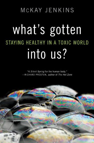 What's Gotten Into Us?: Staying Healthy in a Toxic World 9781400068036