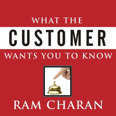 What the Customer Wants You to Know: How Everybody Needs to Think Differently about Sales 9781400156177