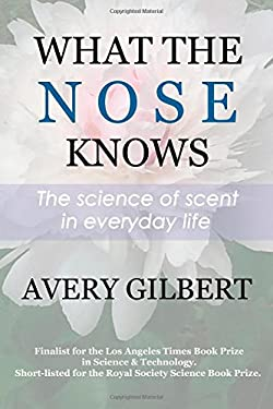 What the Nose Knows: The Science of Scent in Everyday Life 9781400082346