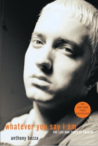Whatever You Say I Am: The Life and Times of Eminem 9781400053803