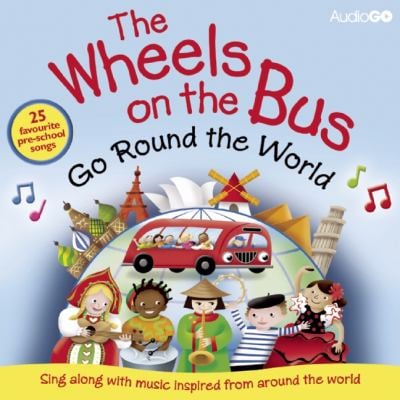 The Wheels on the Bus Go Round the World: Sing Along with Music Inspired by Cultures Around the World