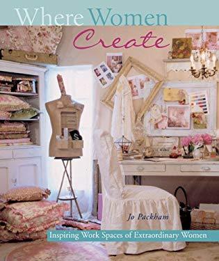Where Women Create: Inspiring Work Spaces of Extraordinary Women 9781402712296