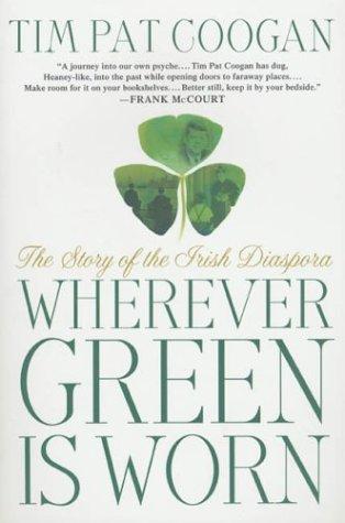 Wherever Green Is Worn: The Story of the Irish Diaspora 9781403960146