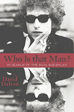 Who Is That Man?: In Search of the Real Bob Dylan 9781401323394