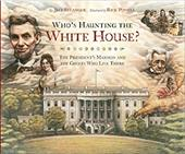 Who's Haunting the White House?: The President's Mansion and the Ghosts Who Live There sale 2016