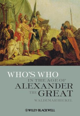 Who's Who in the Age of Alexander the Great: Prosopography of Alexander's Empire 9781405188395