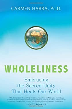 Wholeliness: Embracing the Sacred Unity That Heals Our World 9781401931445