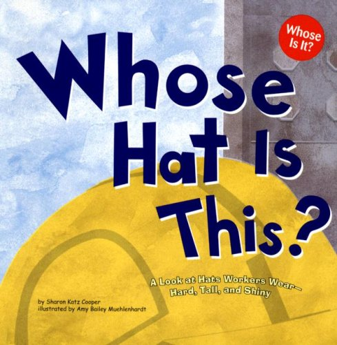 Whose Hat Is This?: A Look at Hats Workers Wear - Hard, Tall, and Shiny 9781404819764