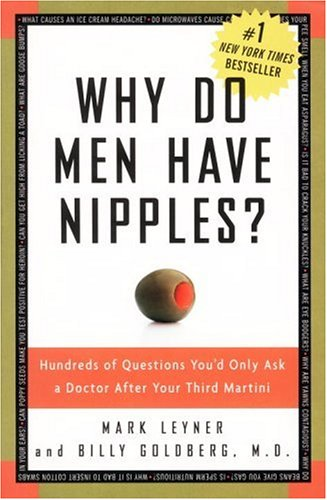 Why Do Men Have Nipples?: Hundreds of Questions You'd Only Ask a Doctor After Your Third Martini 9781400082315