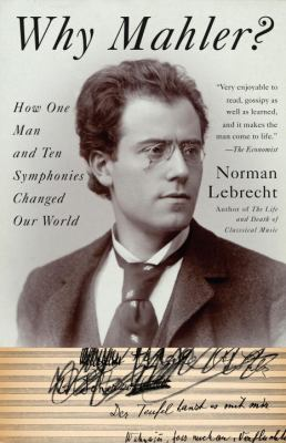 Why Mahler?: How One Man and Ten Symphonies Changed Our World 9781400096572