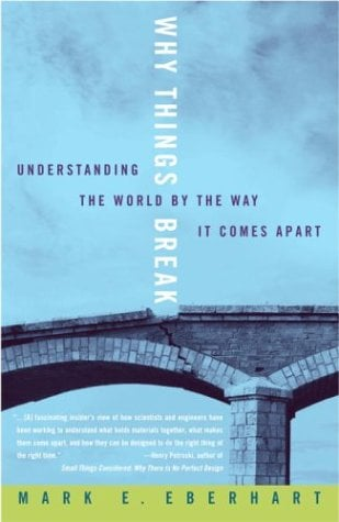 Why Things Break: Understanding the World by the Way It Comes Apart 9781400048830