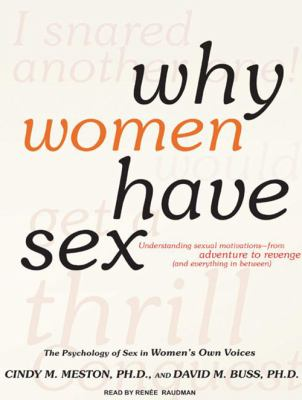 Why Women Have Sex: Understanding Sexual Motivations--From Adventure to Revenge (and Everything in Between) 9781400144112