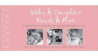 Why a Daughter Needs a Mom Coupons: 22 Special Ways to Show Mom Just How Much She Means to You! 9781402237713