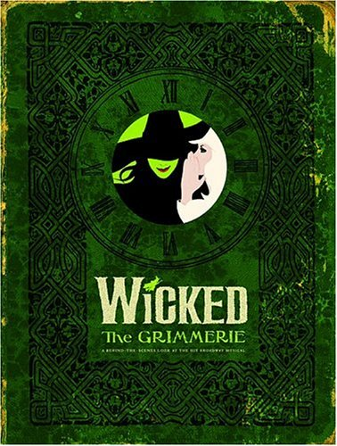 Wicked the Grimmerie: A Behind-The-Scenes Look at the Hit Broadway Musical 9781401308209