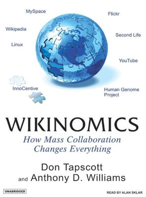 Wikinomics: How Mass Collaboration Changes Everything 9781400154159