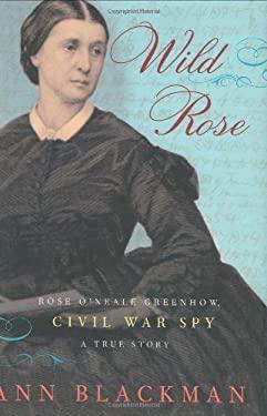 Wild Rose: Rose O'Neale Greenhow, Civil War Spy 9781400061181
