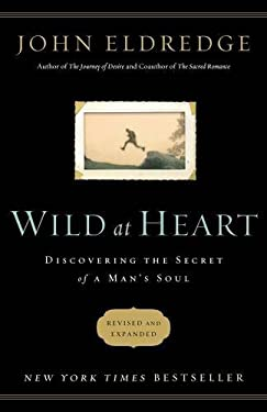 Wild at Heart: Discovering the Secret of a Man's Soul 9781400202812
