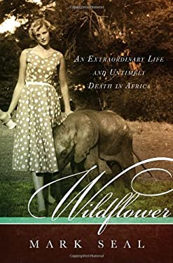 Wildflower: An Extraordinary Life and Untimely Death in Africa 9781400067367