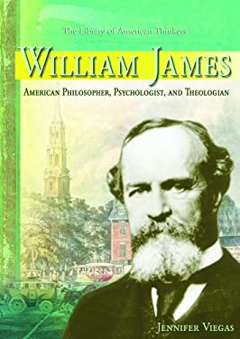 William James: American Philosopher, Psychologist, and Theologian 9781404205055