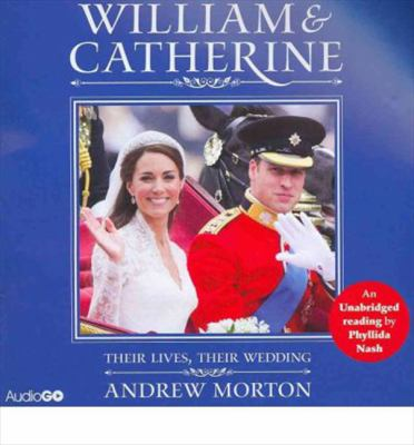 William and Catherine: Their Lives, Their Wedding 9781408469644