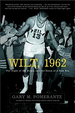 Wilt, 1962: The Night of 100 Points and the Dawn of a New Era 9781400051601