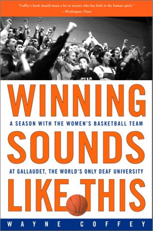 Winning Sounds Like This: A Season with the Women's Basketball Team at Gallaudet, the World's Only University for the Deaf 9781400046782