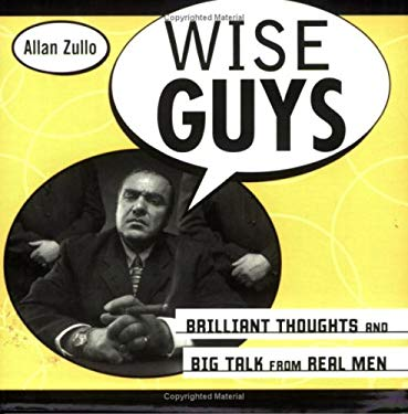 Wise Guys: Brilliant Thoughts and Big Talk from Real Men 9781402205668