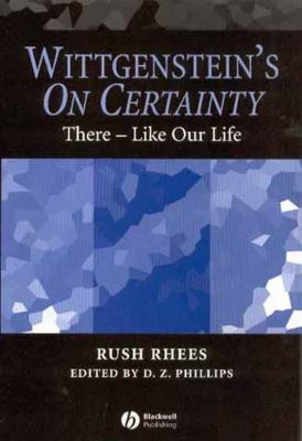 Wittgenstein's on Certainty: There - Like Our Life 9781405105798