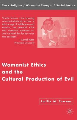Womanist Ethics and the Cultural Production of Evil 9781403972736