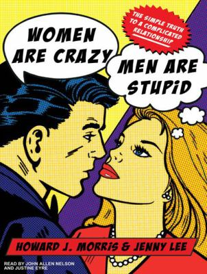 Women Are Crazy, Men Are Stupid: The Simple Truth to a Complicated Relationship 9781400113507