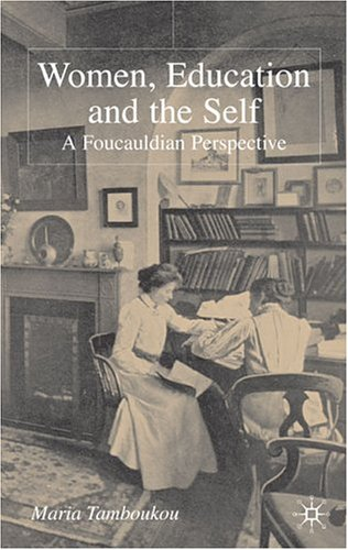 Women, Education and the Self: A Foucauldian Perspective 9781403901231