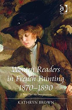 Women Readers in French Painting 1870-1890: a Space for the Imagination 9781409408758